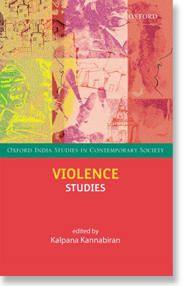 Violence Studies (Oxford India Studies in Contemporary Society), Delhi: Oxford University Press. 2016. Editor.
